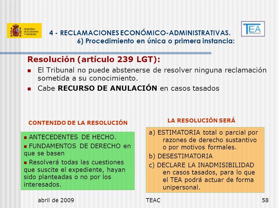 abril de 2009TEAC58 Resolución (artículo 239 LGT): El Tribunal no puede abstenerse de resolver ninguna reclamación sometida a su conocimiento. Cabe RE