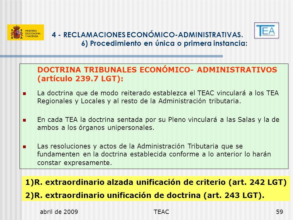 abril de 2009TEAC59 4 - RECLAMACIONES ECONÓMICO-ADMINISTRATIVAS. 6) Procedimiento en única o primera instancia: DOCTRINA TRIBUNALES ECONÓMICO- ADMINIS