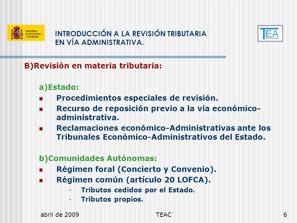 abril de 2009TEAC6 INTRODUCCIÓN A LA REVISIÓN TRIBUTARIA EN VÍA ADMINISTRATIVA. B)Revisión en materia tributaria: a)Estado: Procedimientos especiales