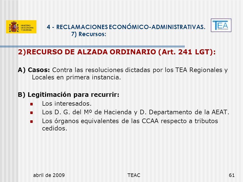 abril de 2009TEAC61 4 - RECLAMACIONES ECONÓMICO-ADMINISTRATIVAS. 7) Recursos: 2)RECURSO DE ALZADA ORDINARIO (Art. 241 LGT): A) Casos: Contra las resol