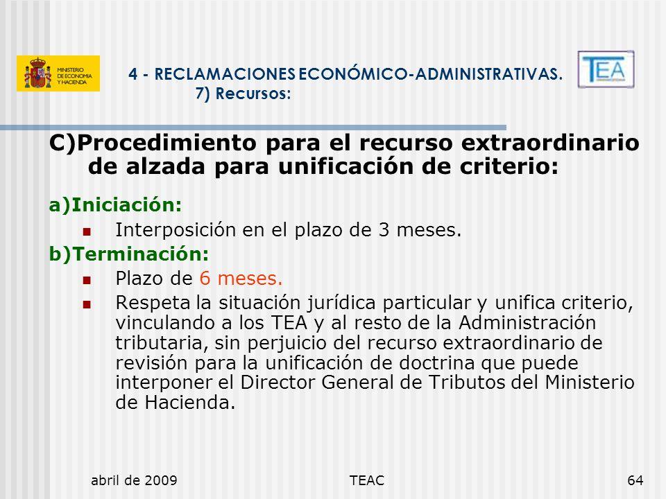 abril de 2009TEAC64 4 - RECLAMACIONES ECONÓMICO-ADMINISTRATIVAS. 7) Recursos: C)Procedimiento para el recurso extraordinario de alzada para unificació