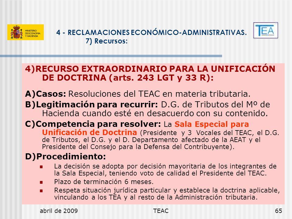 abril de 2009TEAC65 4 - RECLAMACIONES ECONÓMICO-ADMINISTRATIVAS. 7) Recursos: 4)RECURSO EXTRAORDINARIO PARA LA UNIFICACIÓN DE DOCTRINA (arts. 243 LGT