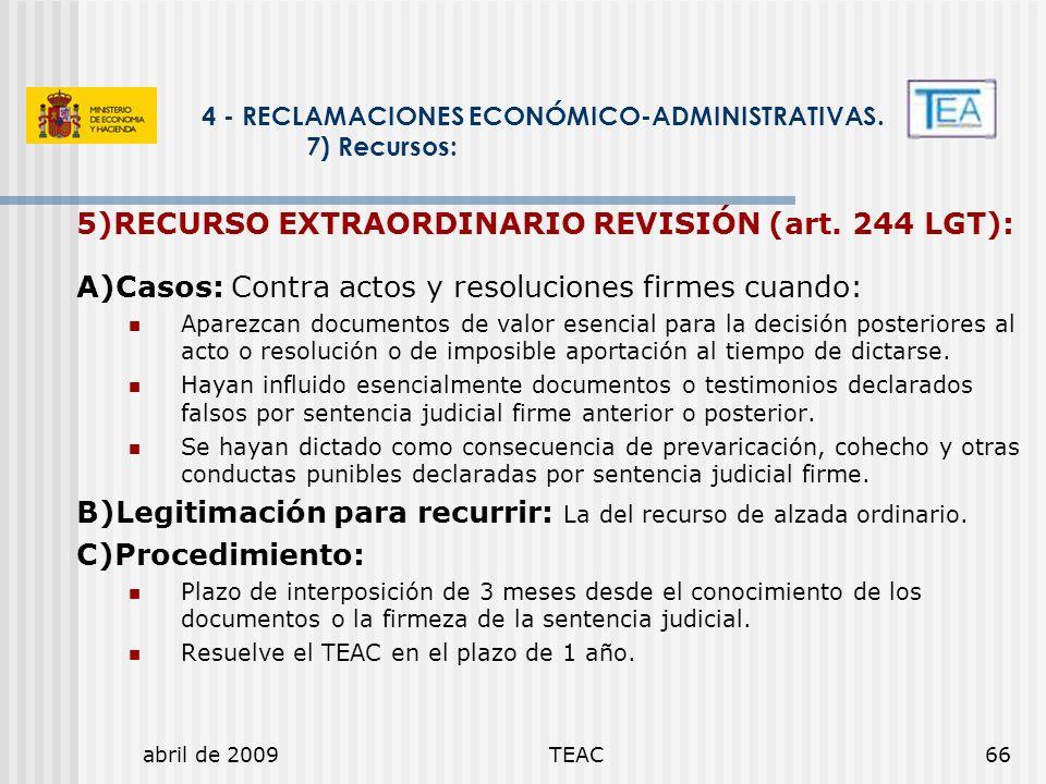 abril de 2009TEAC66 4 - RECLAMACIONES ECONÓMICO-ADMINISTRATIVAS. 7) Recursos: 5)RECURSO EXTRAORDINARIO REVISIÓN (art. 244 LGT): A)Casos: Contra actos