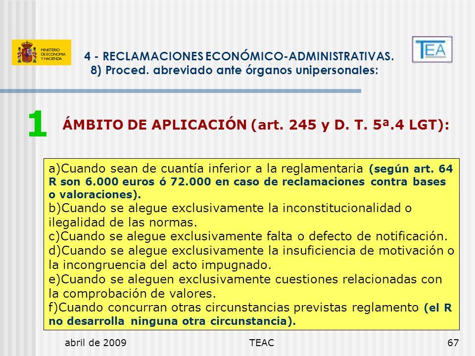 abril de 2009TEAC67 ÁMBITO DE APLICACIÓN (art. 245 y D. T. 5ª.4 LGT): 4 - RECLAMACIONES ECONÓMICO-ADMINISTRATIVAS. 8) Proced. abreviado ante órganos u