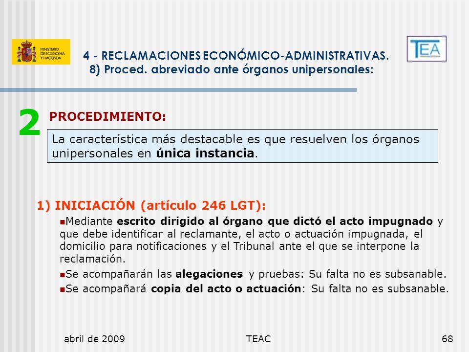 abril de 2009TEAC68 PROCEDIMIENTO: 4 - RECLAMACIONES ECONÓMICO-ADMINISTRATIVAS. 8) Proced. abreviado ante órganos unipersonales: La característica más