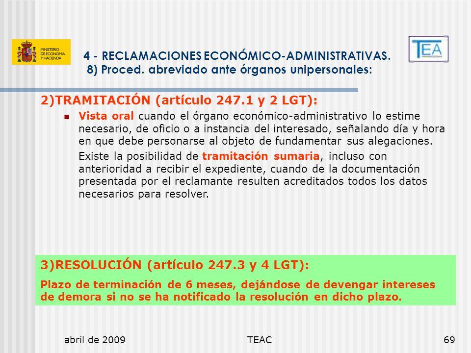 abril de 2009TEAC69 2)TRAMITACIÓN (artículo 247.1 y 2 LGT): Vista oral cuando el órgano económico-administrativo lo estime necesario, de oficio o a in