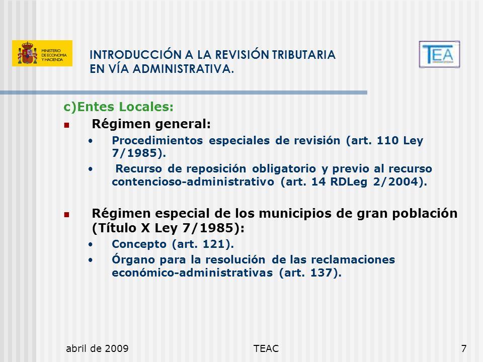 abril de 2009TEAC7 INTRODUCCIÓN A LA REVISIÓN TRIBUTARIA EN VÍA ADMINISTRATIVA. c)Entes Locales: Régimen general: Procedimientos especiales de revisió