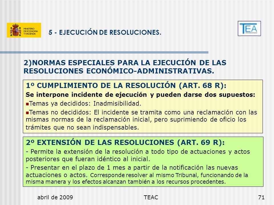abril de 2009TEAC71 5 - EJECUCIÓN DE RESOLUCIONES. 1º CUMPLIMIENTO DE LA RESOLUCIÓN (ART. 68 R): Se interpone incidente de ejecución y pueden darse do