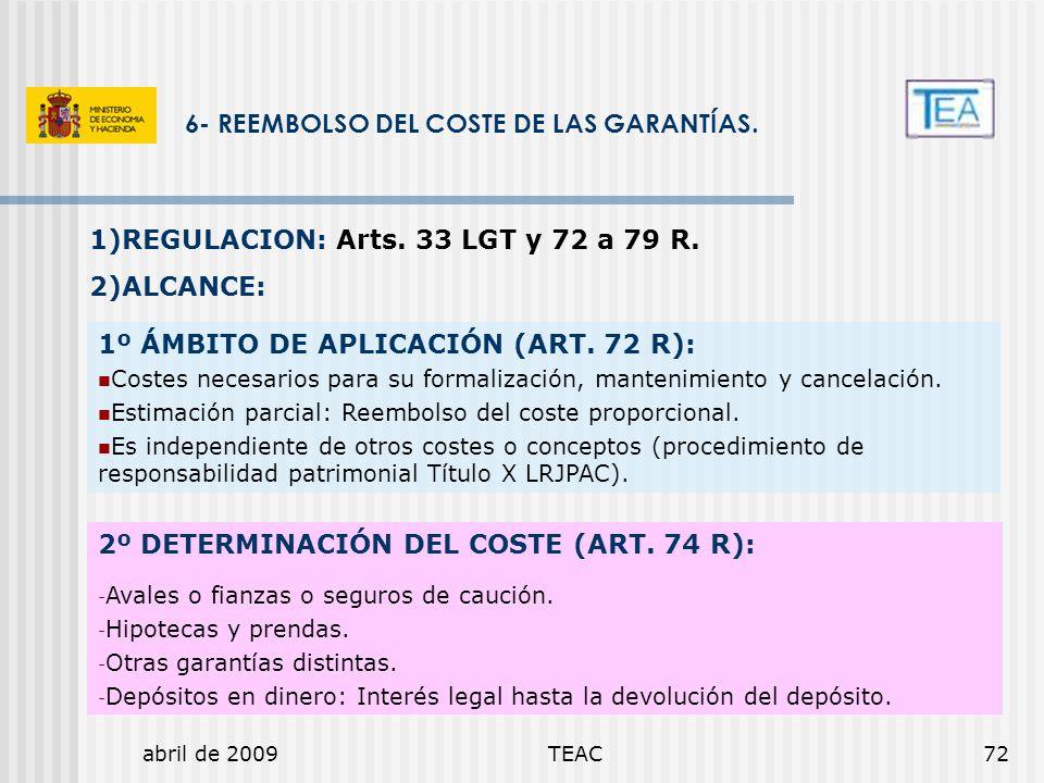 abril de 2009TEAC72 6- REEMBOLSO DEL COSTE DE LAS GARANTÍAS. 1º ÁMBITO DE APLICACIÓN (ART. 72 R): Costes necesarios para su formalización, mantenimien