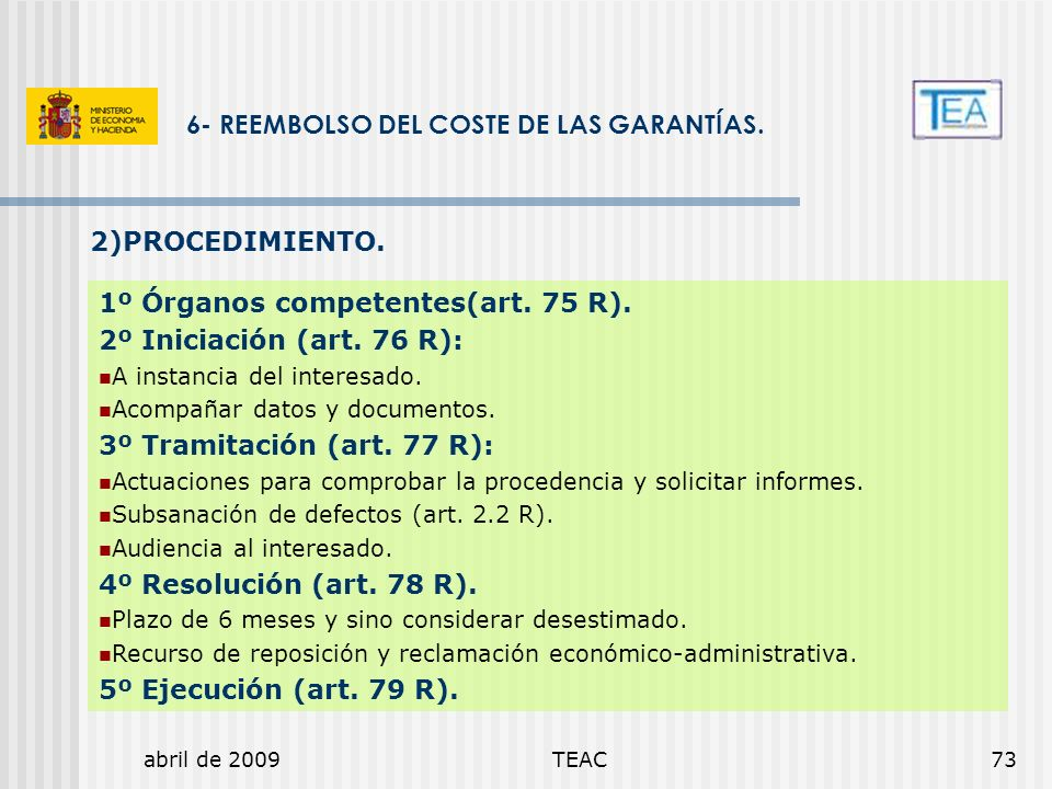 abril de 2009TEAC73 6- REEMBOLSO DEL COSTE DE LAS GARANTÍAS. 1º Órganos competentes(art. 75 R). 2º Iniciación (art. 76 R): A instancia del interesado.