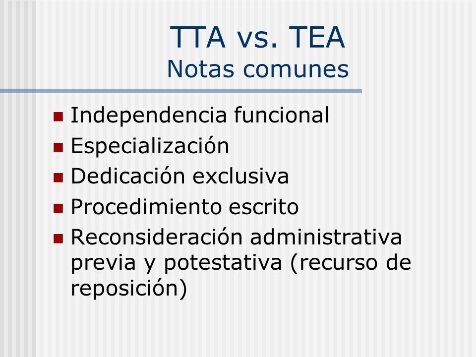 TTA vs. TEA Notas comunes Independencia funcional Especialización Dedicación exclusiva Procedimiento escrito Reconsideración administrativa previa y p
