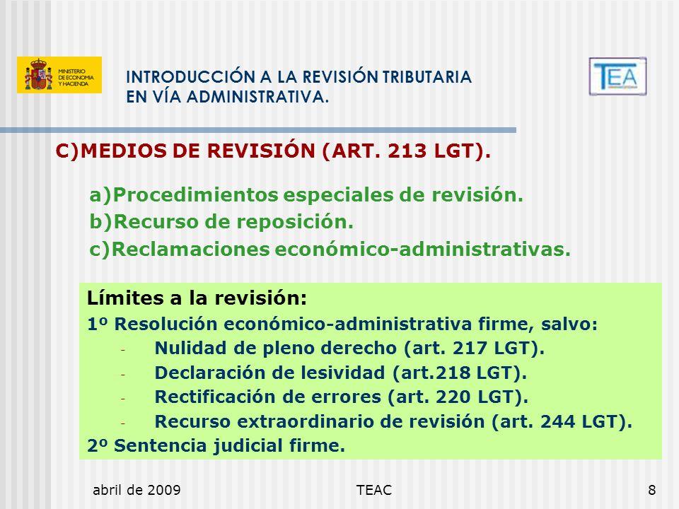 abril de 2009TEAC8 INTRODUCCIÓN A LA REVISIÓN TRIBUTARIA EN VÍA ADMINISTRATIVA. C)MEDIOS DE REVISIÓN (ART. 213 LGT). a)Procedimientos especiales de re