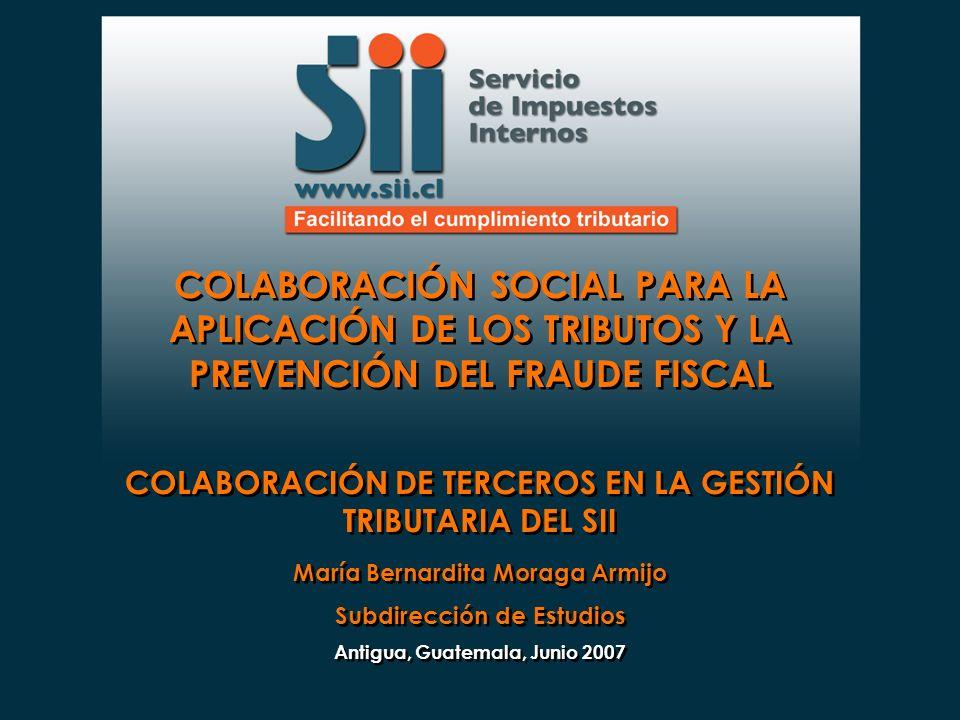 Ámbitos de la Colaboración de Terceros Para llevar a cabo su gestión tributaria, el SII recibe colaboración de terceros, que contribuyen tanto al desempeño de su negocio, como asimismo, al desarrollo de la Organización.