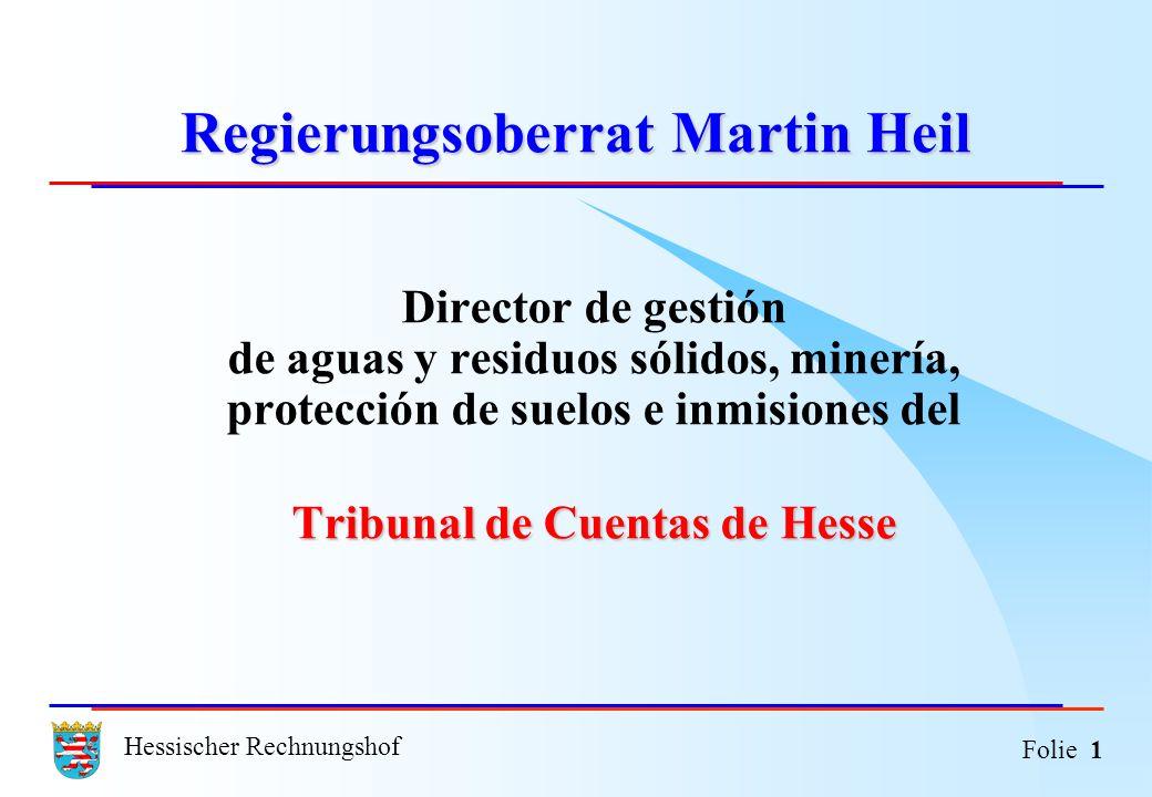 Hessischer Rechnungshof Folie 1 Regierungsoberrat Martin Heil Director de gestión de aguas y residuos sólidos, minería, protección de suelos e inmisio