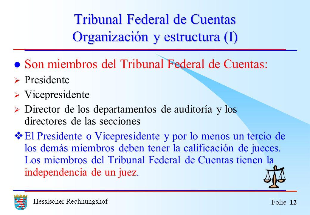 Hessischer Rechnungshof Folie 12 Tribunal Federal de Cuentas Organización y estructura (I) Son miembros del Tribunal Federal de Cuentas: Presidente Vi