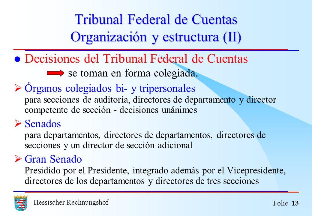 Hessischer Rechnungshof Folie 13 Tribunal Federal de Cuentas Organización y estructura (II) Decisiones del Tribunal Federal de Cuentas se toman en for