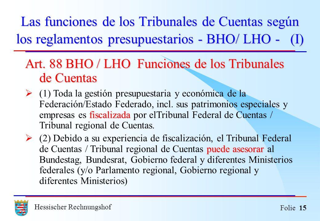 Hessischer Rechnungshof Folie 15 Las funciones de los Tribunales de Cuentas según los reglamentos presupuestarios - BHO/ LHO - (I) Art. 88 BHO / LHO F