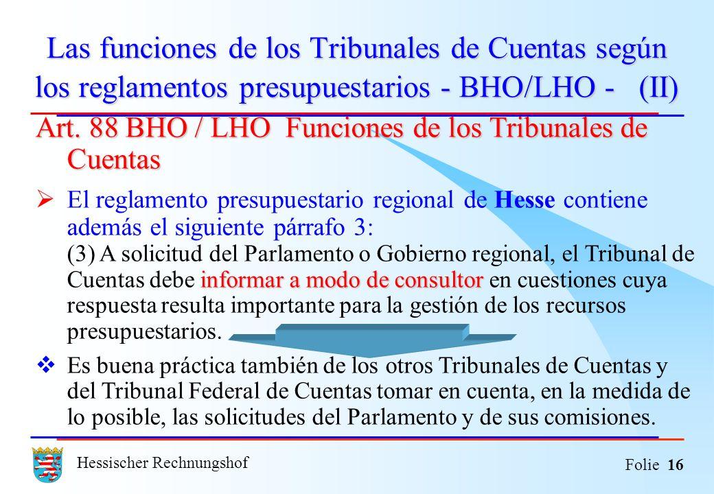 Hessischer Rechnungshof Folie 16 Las funciones de los Tribunales de Cuentas según los reglamentos presupuestarios - BHO/LHO - (II) Art. 88 BHO / LHO F