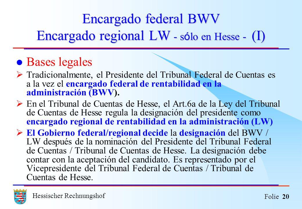 Hessischer Rechnungshof Folie 20 Encargado federal BWV Encargado regional LW - s ó lo en Hesse - (I) Bases legales Tradicionalmente, el Presidente del
