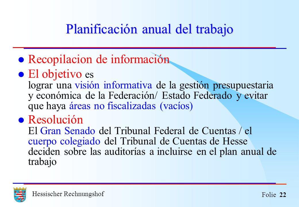 Hessischer Rechnungshof Folie 22 Planificación anual del trabajo Recopilacion de información El objetivo es lograr una visión informativa de la gestió