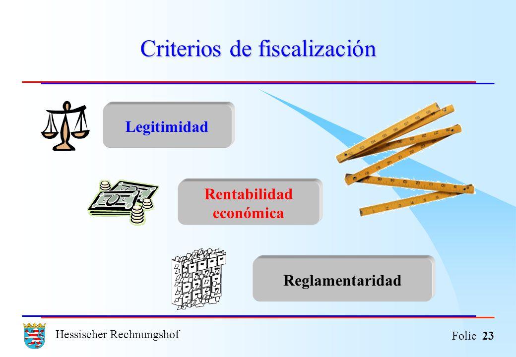 Hessischer Rechnungshof Folie 23 Criterios de fiscalización Legitimidad Rentabilidad económica Reglamentaridad