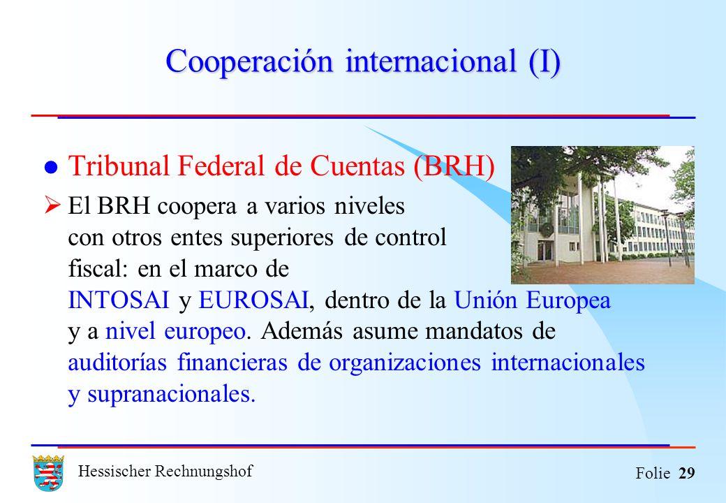 Hessischer Rechnungshof Folie 29 Cooperación internacional (I) Tribunal Federal de Cuentas (BRH) El BRH coopera a varios niveles con otros entes super