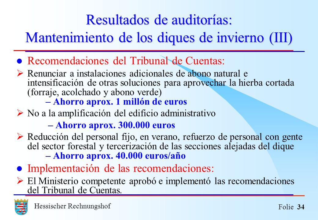 Hessischer Rechnungshof Folie 34 Resultados de auditorías: Mantenimiento de los diques de invierno (III) Recomendaciones del Tribunal de Cuentas: Renu