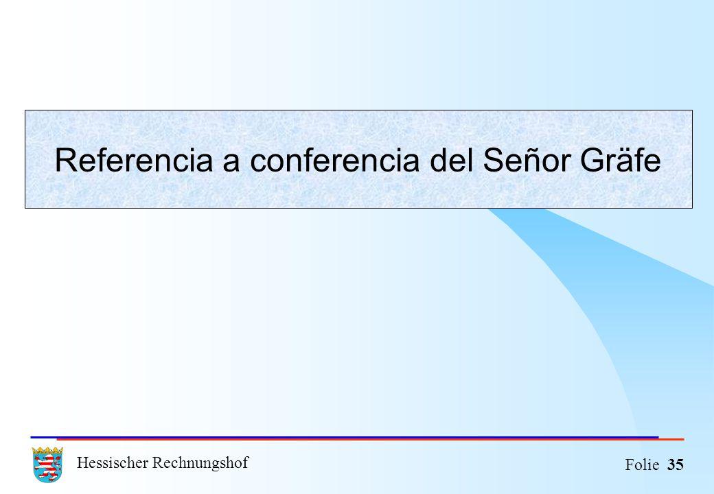 Hessischer Rechnungshof Folie 35 Referencia a conferencia del Señor Gräfe