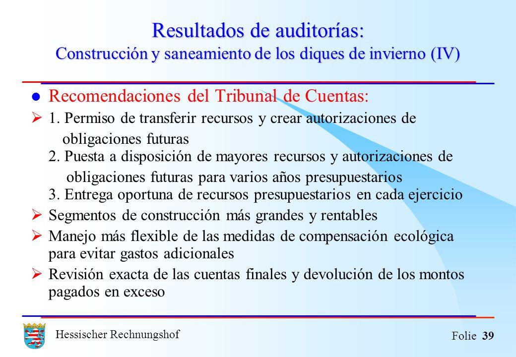 Hessischer Rechnungshof Folie 39 Resultados de auditorías: Construcción y saneamiento de los diques de invierno (IV) Recomendaciones del Tribunal de C