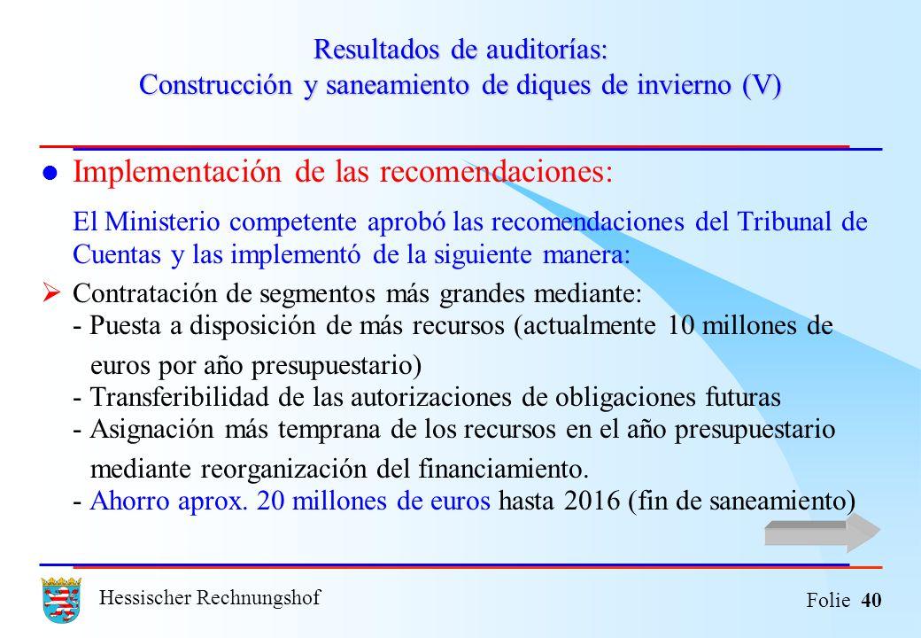 Hessischer Rechnungshof Folie 40 Resultados de auditorías: Construcción y saneamiento de diques de invierno (V) Implementación de las recomendaciones: