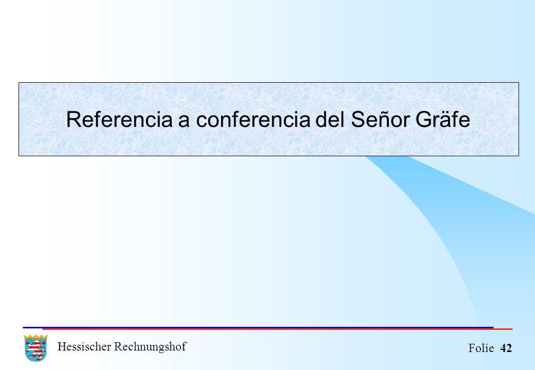 Hessischer Rechnungshof Folie 42 Referencia a conferencia del Señor Gräfe