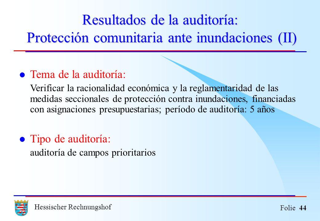 Hessischer Rechnungshof Folie 44 Resultados de la auditoría: Protección comunitaria ante inundaciones (II) Tema de la auditoría: Verificar la racional