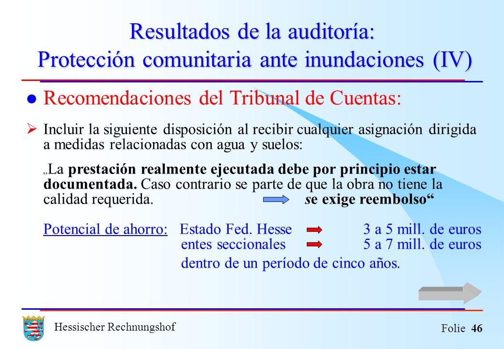 Hessischer Rechnungshof Folie 46 Resultados de la auditoría: Protección comunitaria ante inundaciones (IV) Recomendaciones del Tribunal de Cuentas: In