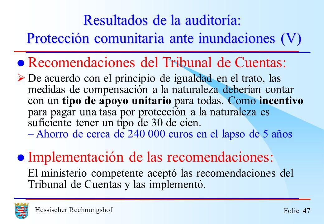 Hessischer Rechnungshof Folie 47 Resultados de la auditoría: Protección comunitaria ante inundaciones (V) Recomendaciones del Tribunal de Cuentas: De