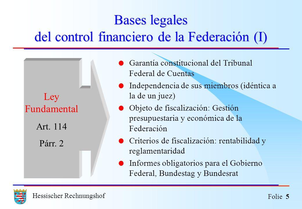 Hessischer Rechnungshof Folie 5 Bases legales del control financiero de la Federación (I) Garantía constitucional del Tribunal Federal de Cuentas Inde
