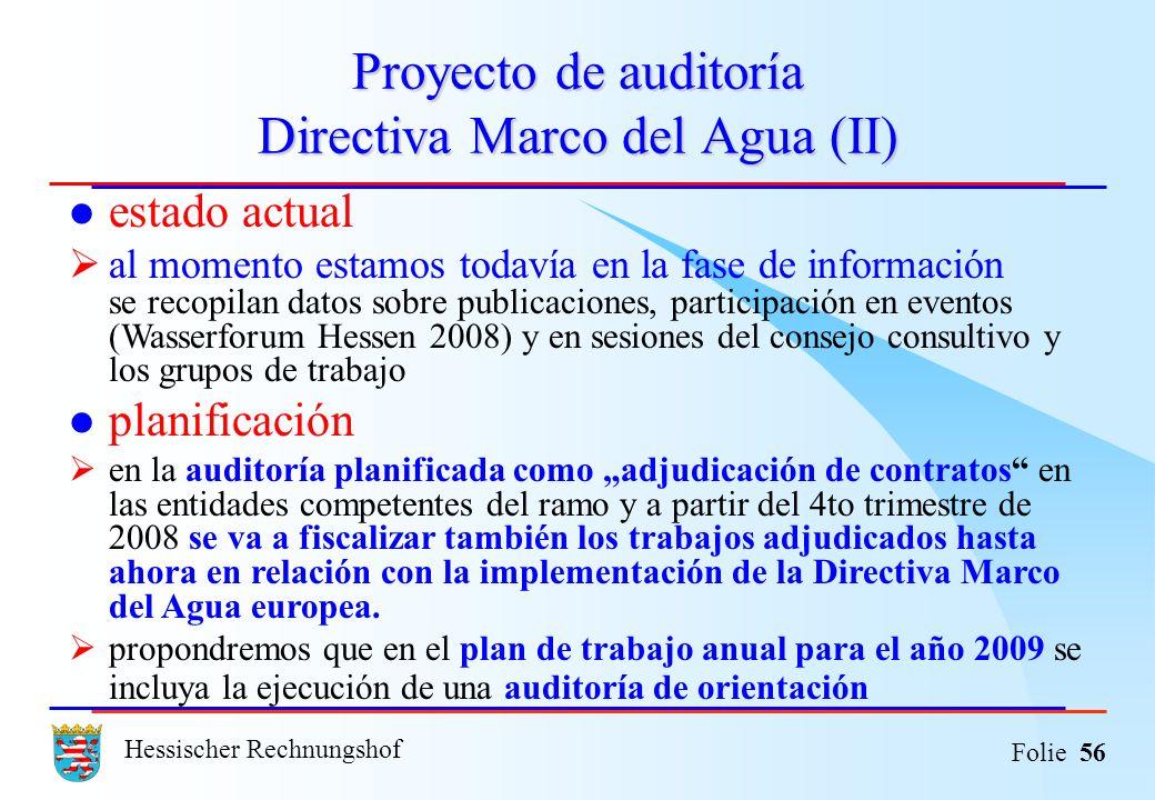 Hessischer Rechnungshof Folie 56 Proyecto de auditoría Directiva Marco del Agua (II) estado actual al momento estamos todavía en la fase de informació