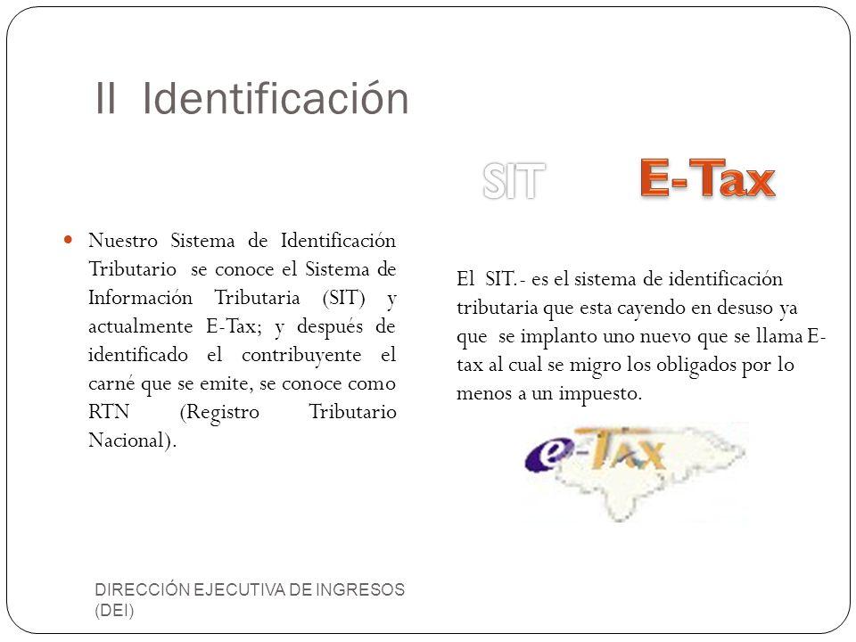 II Identificación DIRECCIÓN EJECUTIVA DE INGRESOS (DEI) Nuestro Sistema de Identificación Tributario se conoce el Sistema de Información Tributaria (S