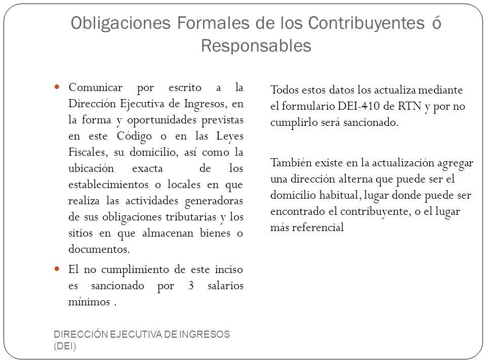 Obligaciones Formales de los Contribuyentes ó Responsables DIRECCIÓN EJECUTIVA DE INGRESOS (DEI) Comunicar por escrito a la Dirección Ejecutiva de Ing