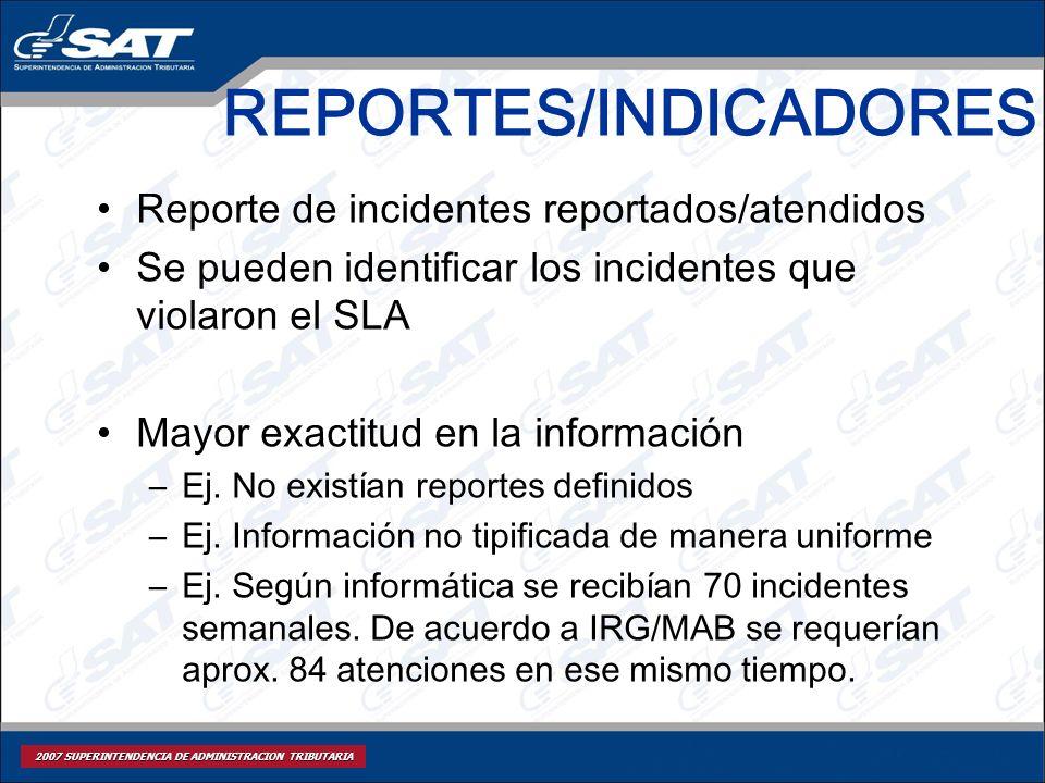2007 SUPERINTENDENCIA DE ADMINISTRACION TRIBUTARIA REPORTES/INDICADORES Reporte de incidentes reportados/atendidos Se pueden identificar los incidente