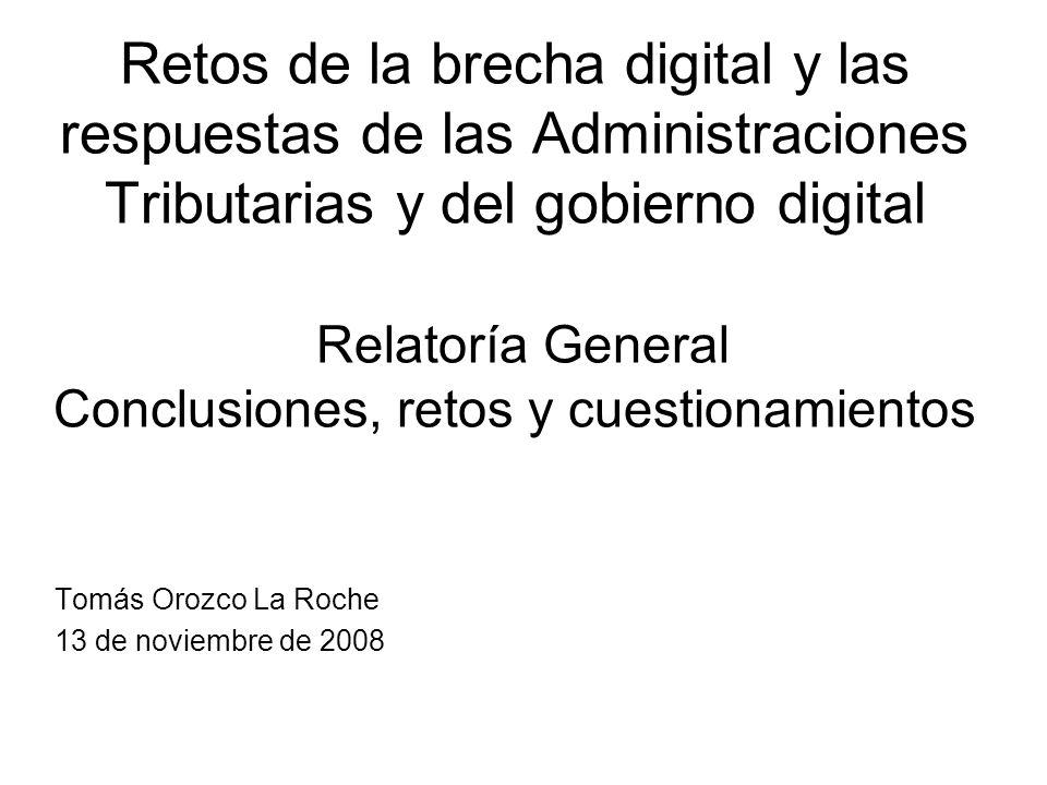 Retos de la brecha digital y las respuestas de las Administraciones Tributarias y del gobierno digital Relatoría General Conclusiones, retos y cuestio