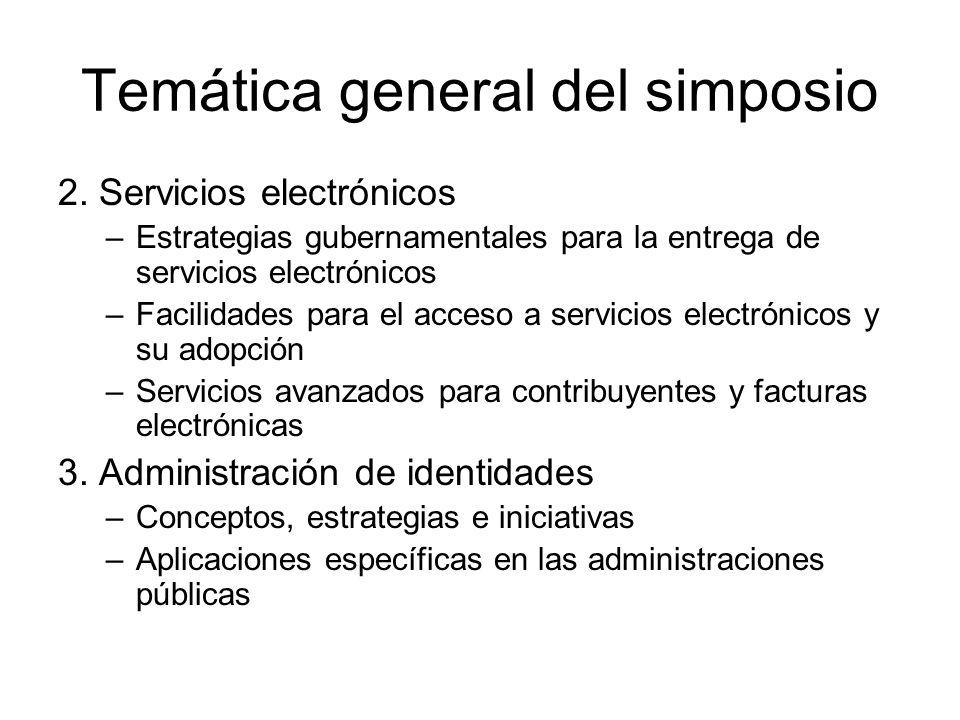 Temática general del simposio 2. Servicios electrónicos –Estrategias gubernamentales para la entrega de servicios electrónicos –Facilidades para el ac