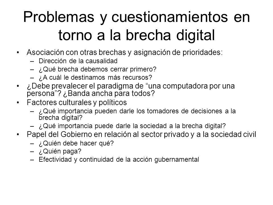 Problemas y cuestionamientos en torno a la brecha digital Asociación con otras brechas y asignación de prioridades: –Dirección de la causalidad –¿Qué