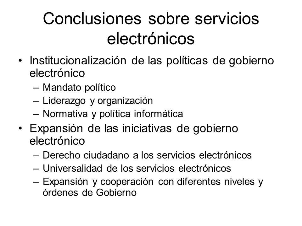 Conclusiones sobre servicios electrónicos Institucionalización de las políticas de gobierno electrónico –Mandato político –Liderazgo y organización –N