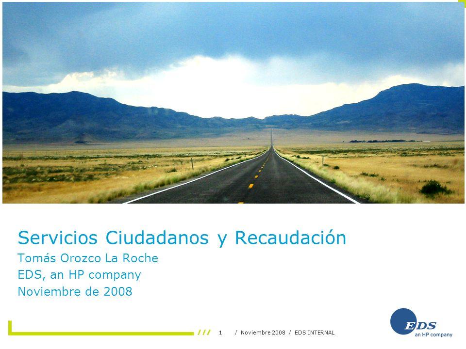 1/ Noviembre 2008 / EDS INTERNAL Servicios Ciudadanos y Recaudación Tomás Orozco La Roche EDS, an HP company Noviembre de 2008 s