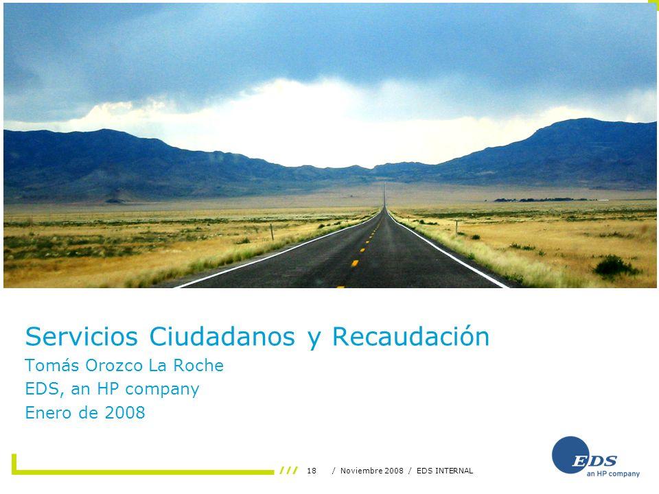 18/ Noviembre 2008 / EDS INTERNAL Servicios Ciudadanos y Recaudación Tomás Orozco La Roche EDS, an HP company Enero de 2008 s