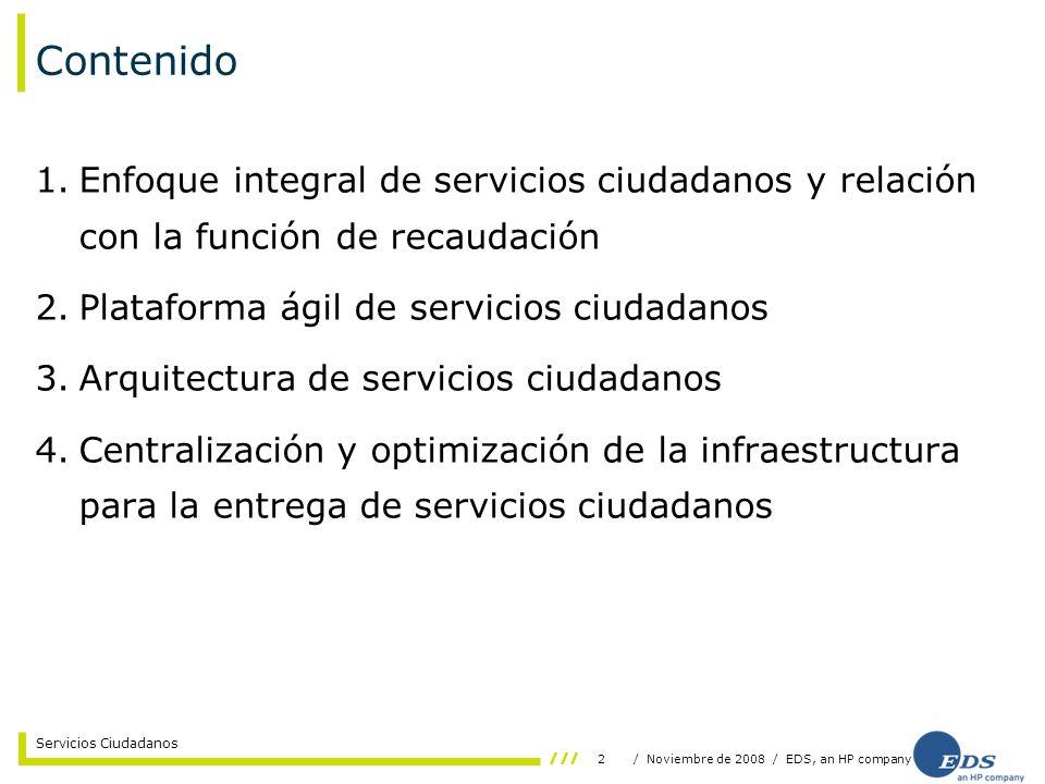 2/ Noviembre de 2008 / EDS, an HP company Servicios Ciudadanos Contenido 1.Enfoque integral de servicios ciudadanos y relación con la función de recau