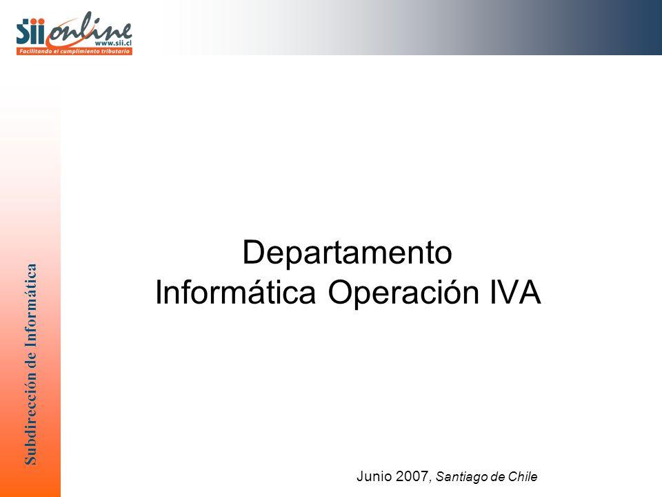 Subdirección de Informática Departamento Informática Operación IVA Junio 2007, Santiago de Chile