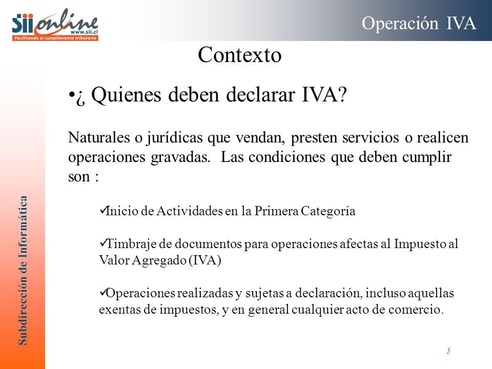 Subdirección de Informática 5 Contexto ¿ Quienes deben declarar IVA? Naturales o jurídicas que vendan, presten servicios o realicen operaciones gravad