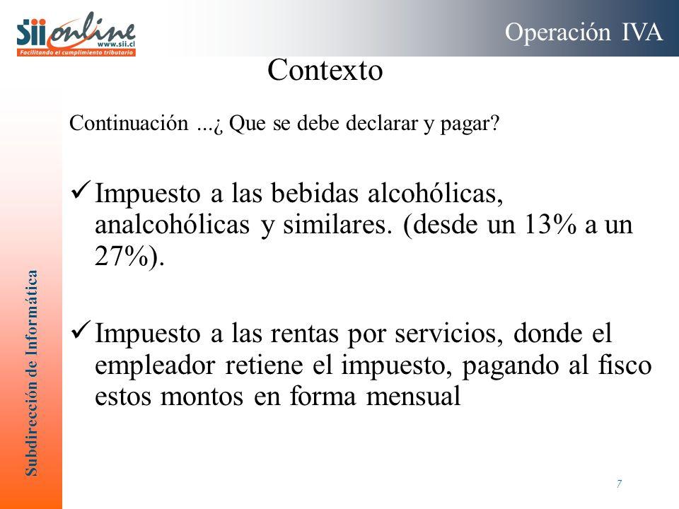 Subdirección de Informática 7 Continuación...¿ Que se debe declarar y pagar? Impuesto a las bebidas alcohólicas, analcohólicas y similares. (desde un