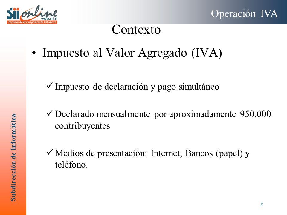 Subdirección de Informática 8 Contexto Impuesto al Valor Agregado (IVA) Impuesto de declaración y pago simultáneo Declarado mensualmente por aproximad